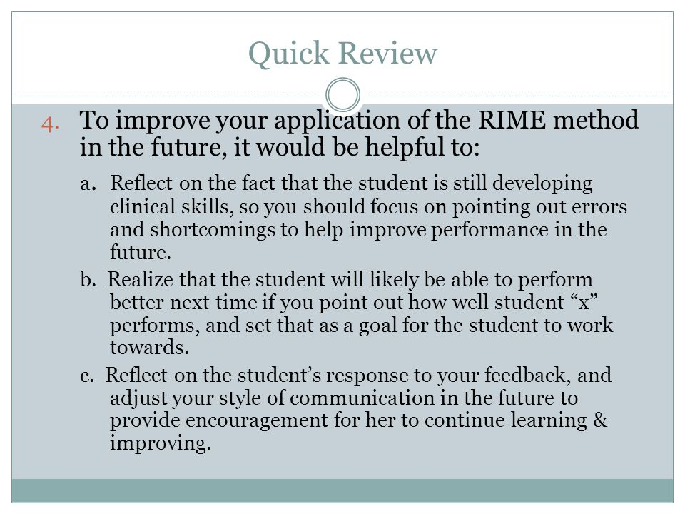 Quick Review 4. To improve your application of the RIME method in the future, it would be helpful to: a. Reflect on the fact that the student is still