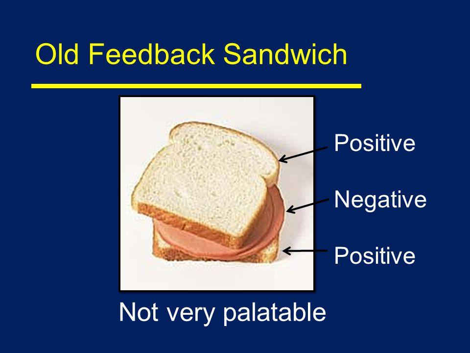 Old Feedback Sandwich Positive Negative Positive Not very palatable