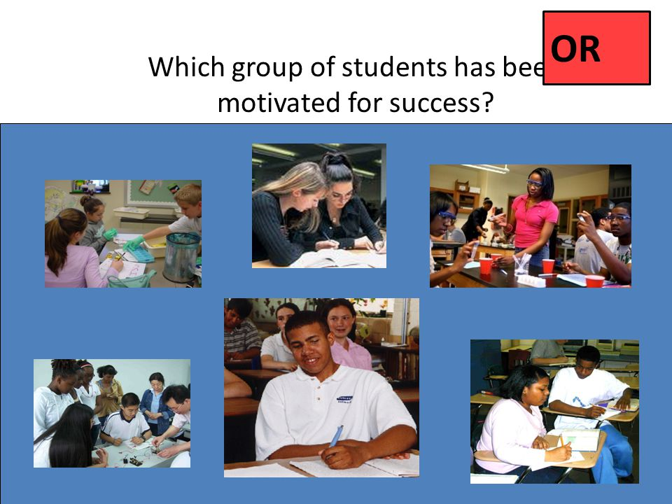 Which group of students has been motivated for success? OR