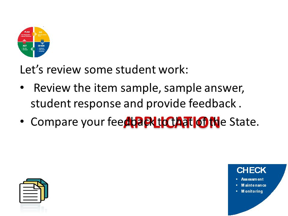 APPLICATION APPLICATION Lets review some student work: Review the item sample, sample answer, student response and provide feedback. Compare your feed