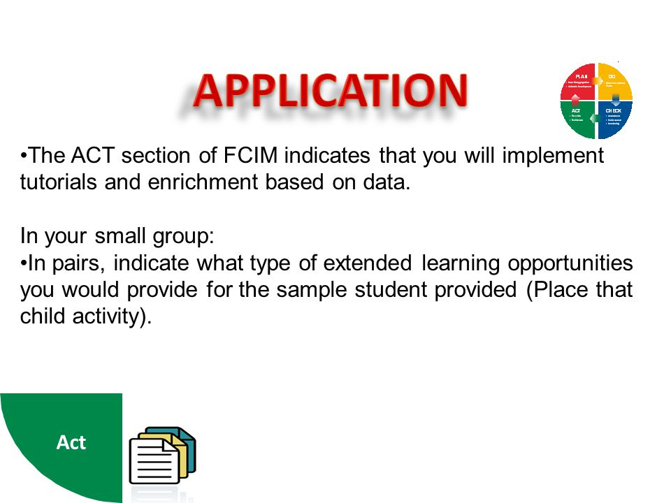 The ACT section of FCIM indicates that you will implement tutorials and enrichment based on data.
