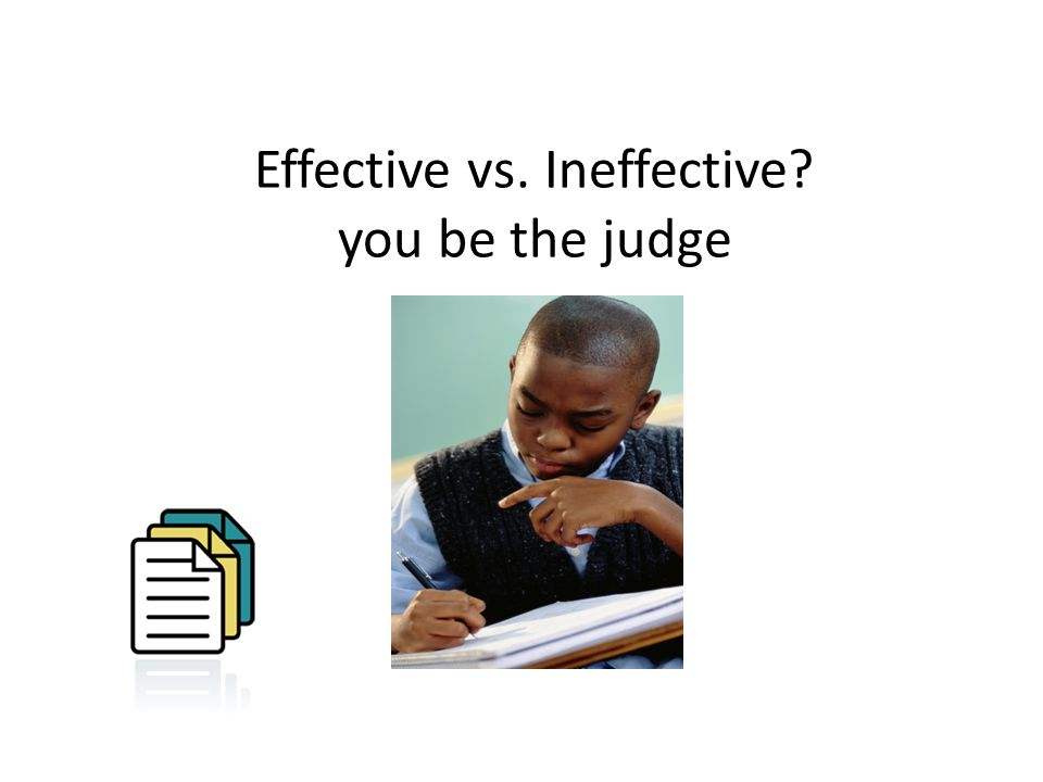 Effective vs. Ineffective? you be the judge