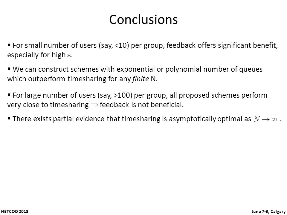 NETCOD 2013 June 7-9, Calgary Conclusions For small number of users (say, <10) per group, feedback offers significant benefit, especially for high. We