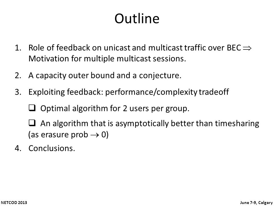 NETCOD 2013 June 7-9, Calgary Outline 2.A capacity outer bound and a conjecture.