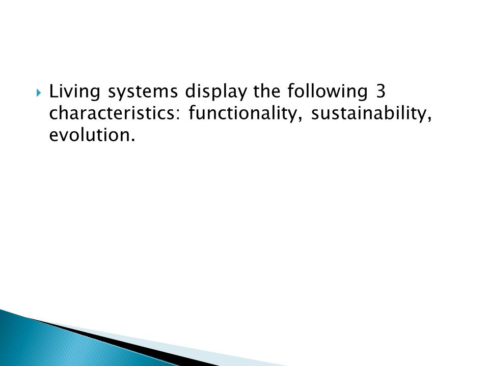 Living systems display the following 3 characteristics: functionality, sustainability, evolution.