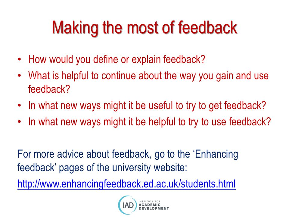 Making the most of feedback How would you define or explain feedback.