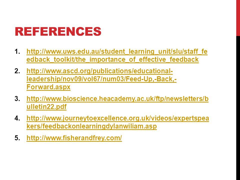 REFERENCES 1.http://www.uws.edu.au/student_learning_unit/slu/staff_fe edback_toolkit/the_importance_of_effective_feedbackhttp://www.uws.edu.au/student