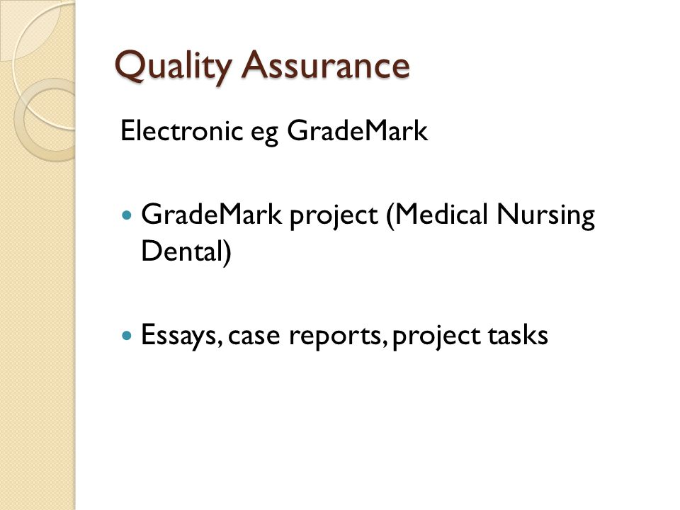 Quality Assurance Electronic eg GradeMark GradeMark project (Medical Nursing Dental) Essays, case reports, project tasks