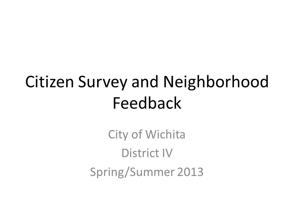 Citizen Survey and Neighborhood Feedback City of Wichita District IV Spring/Summer 2013