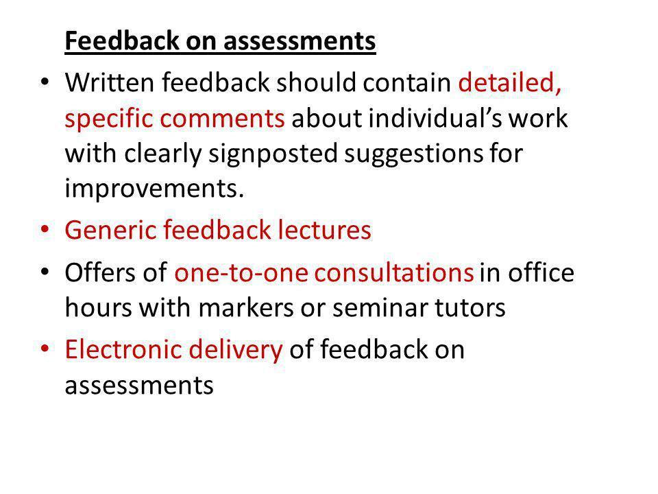 Feedback on assessments Written feedback should contain detailed, specific comments about individuals work with clearly signposted suggestions for imp