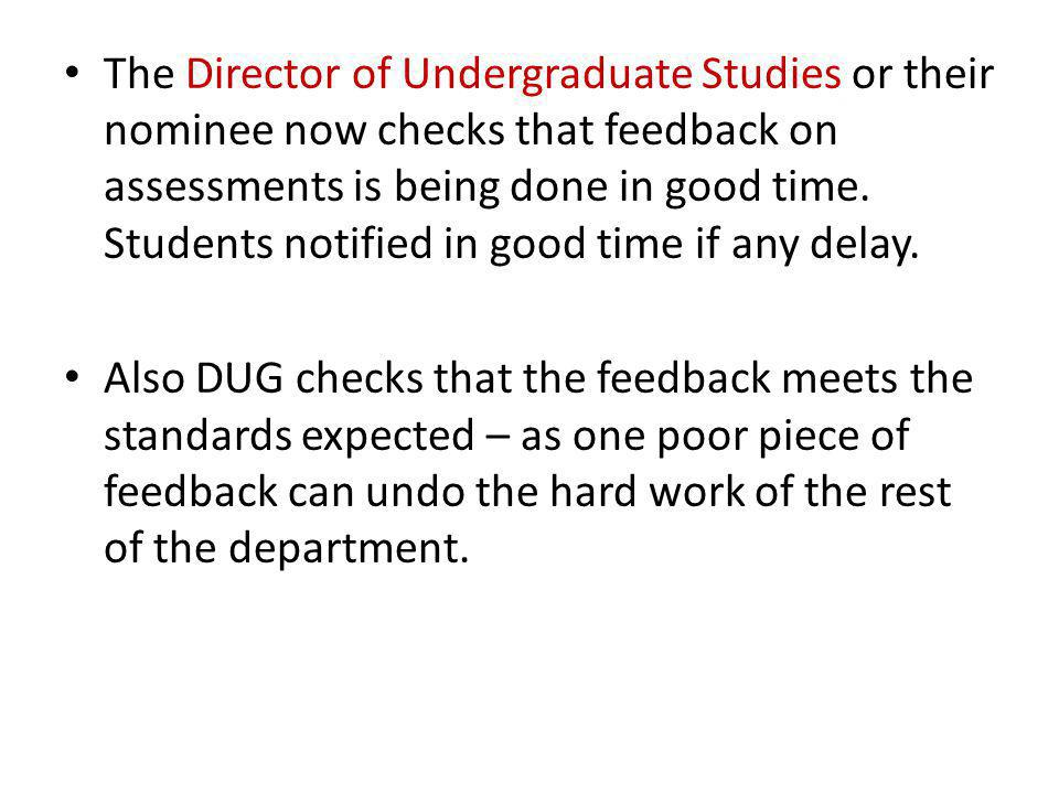 The Director of Undergraduate Studies or their nominee now checks that feedback on assessments is being done in good time. Students notified in good t