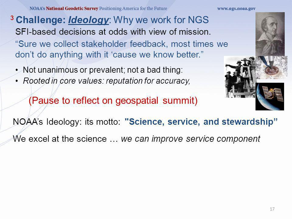 Sure we collect stakeholder feedback, most times we dont do anything with it cause we know better. 3 Challenge: Ideology: Why we work for NGS 17 SFI-b