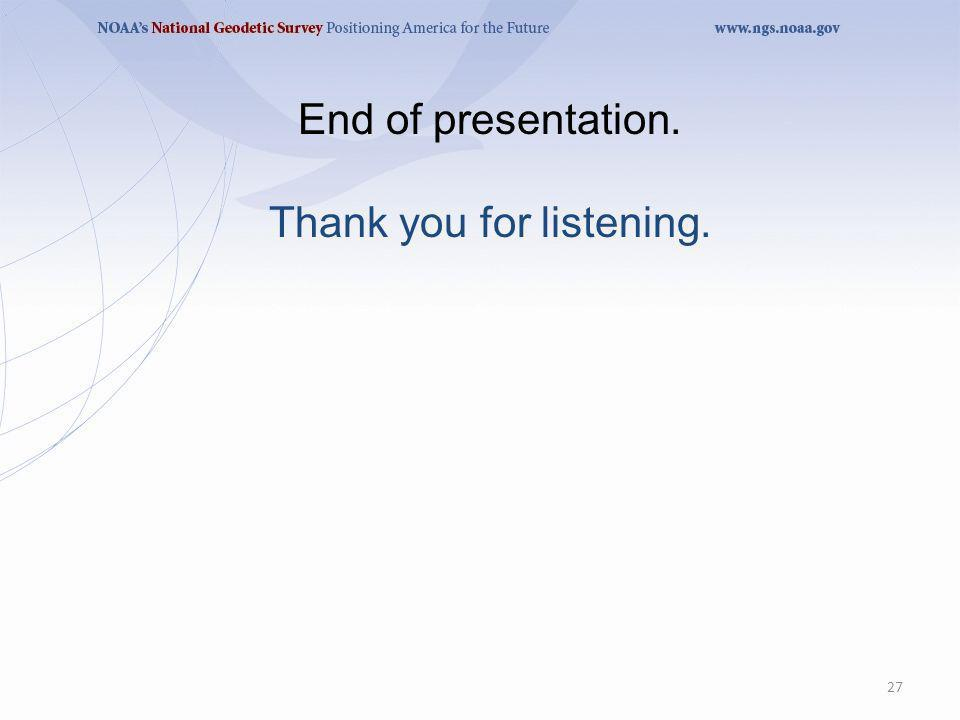 27 End of presentation. Thank you for listening.