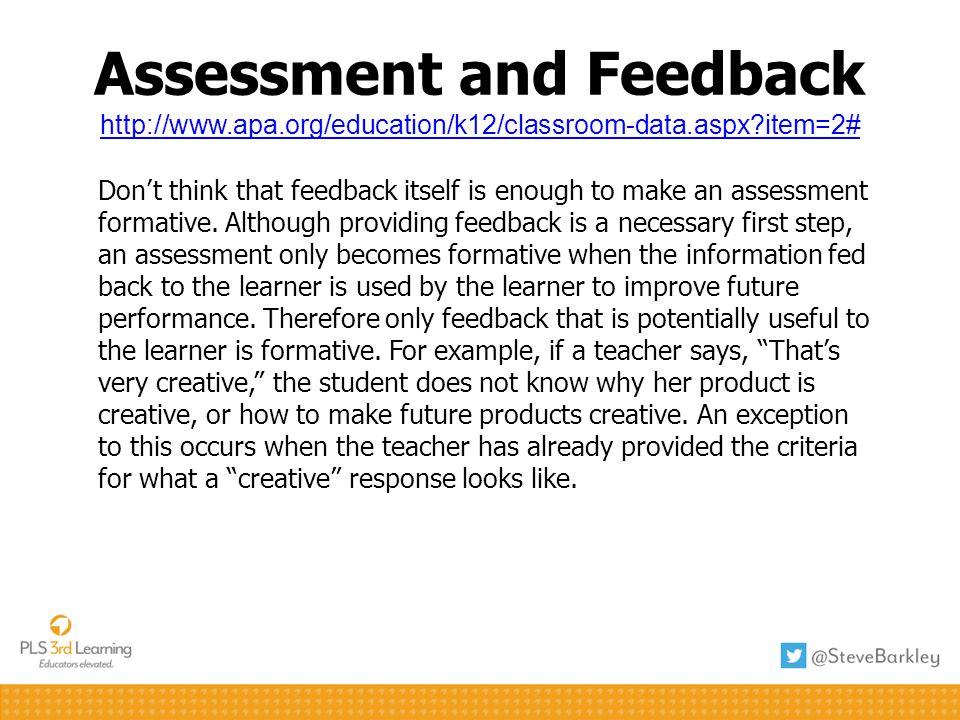 Assessment and Feedback http://www.apa.org/education/k12/classroom-data.aspx?item=2# http://www.apa.org/education/k12/classroom-data.aspx?item=2# Dont