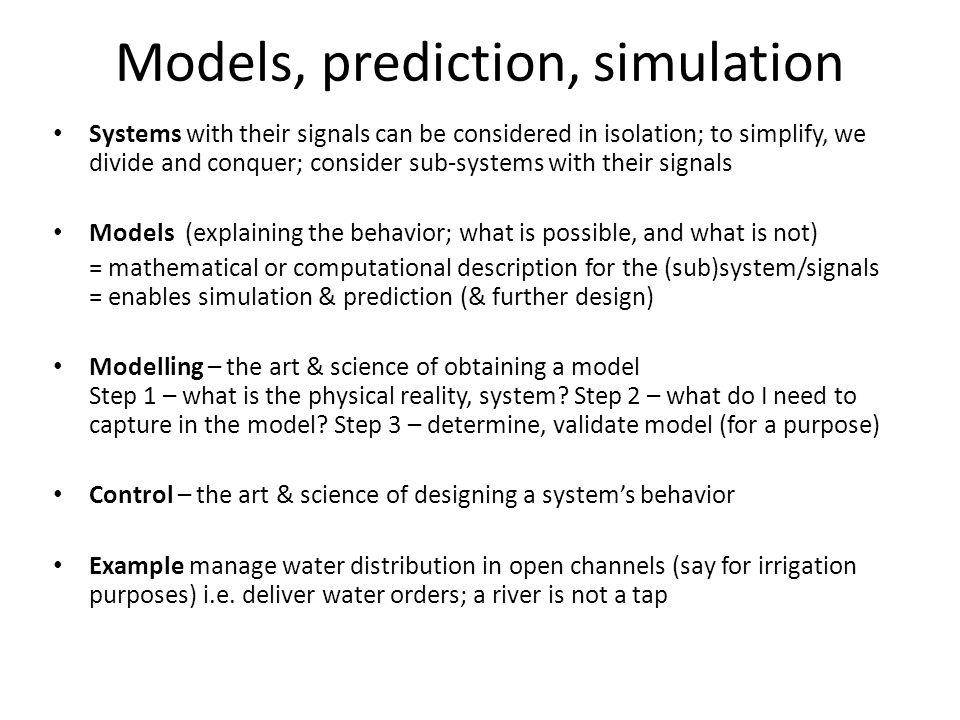 Outline Lecturing from a systems point of view – introducing the language and the diagrams Models & prediction – modelling water flow in a channel Fee