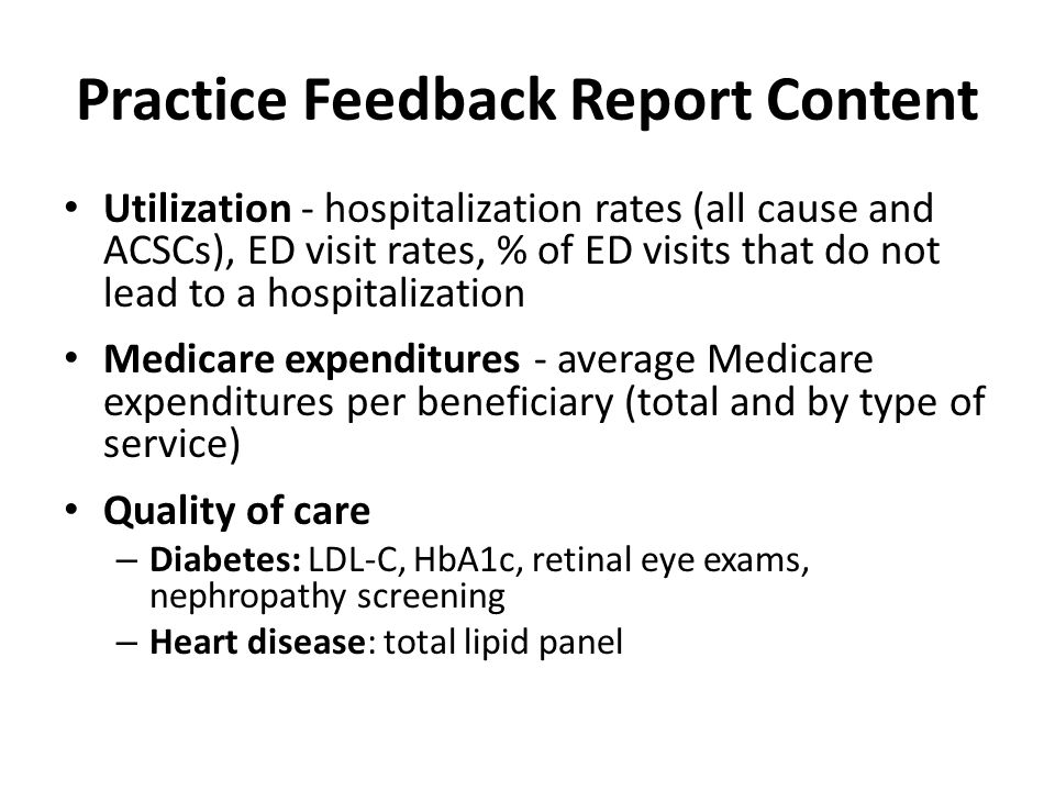Practice Feedback Report Content Utilization - hospitalization rates (all cause and ACSCs), ED visit rates, % of ED visits that do not lead to a hospi