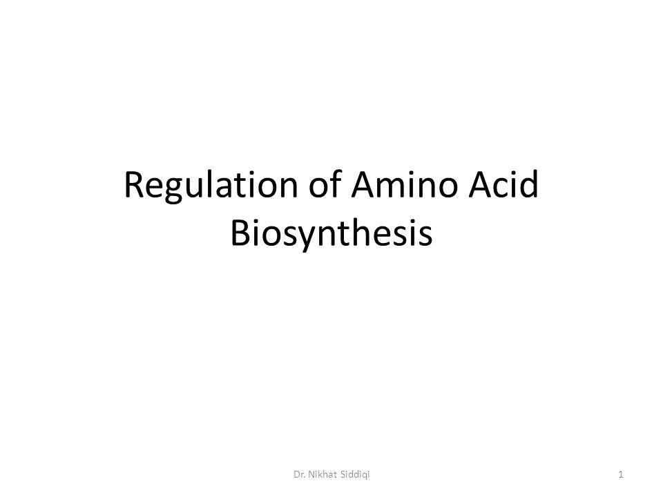 Regulation of Amino Acid Biosynthesis 1Dr. Nikhat Siddiqi
