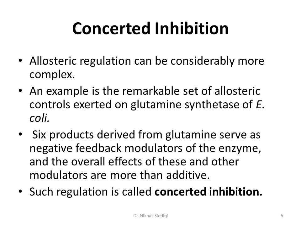 Concerted Inhibition Allosteric regulation can be considerably more complex. An example is the remarkable set of allosteric controls exerted on glutam