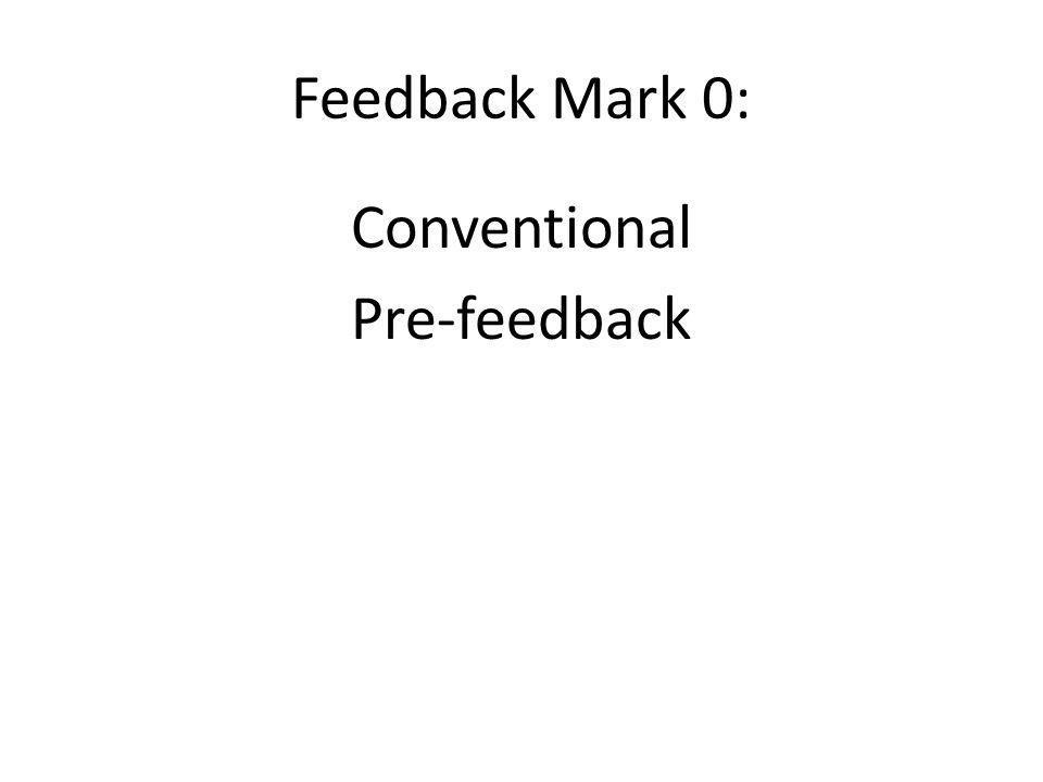 Feedback Mark 0: Conventional Pre-feedback