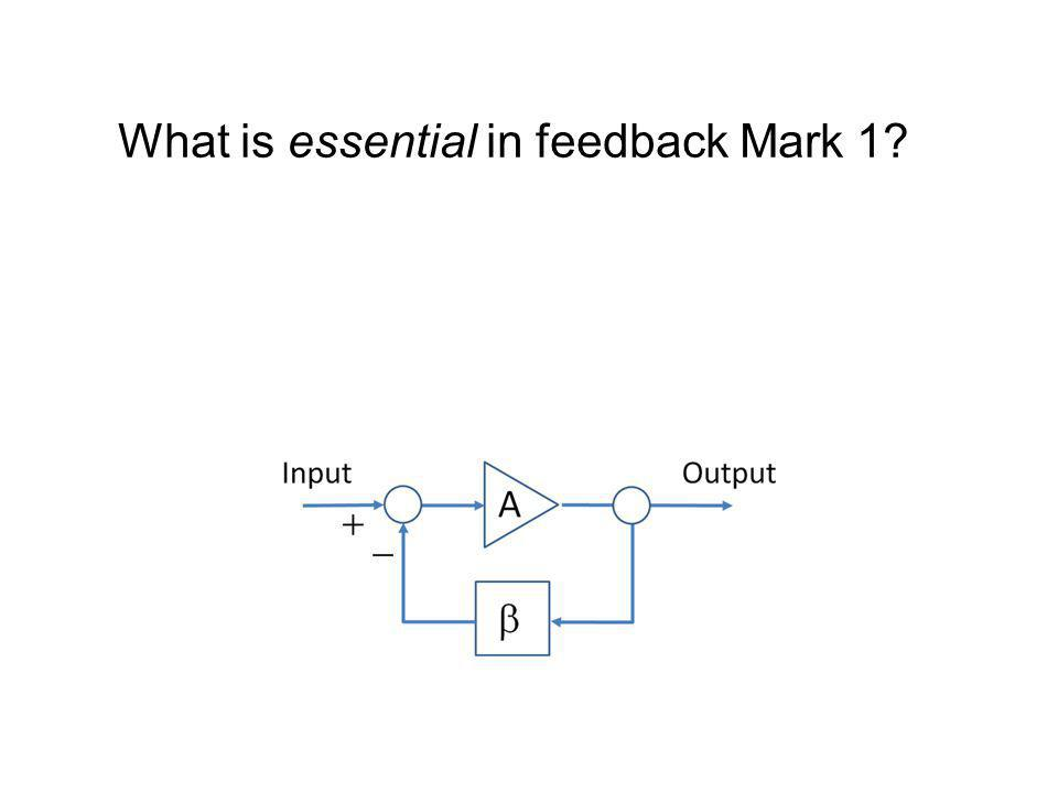 What is essential in feedback Mark 1