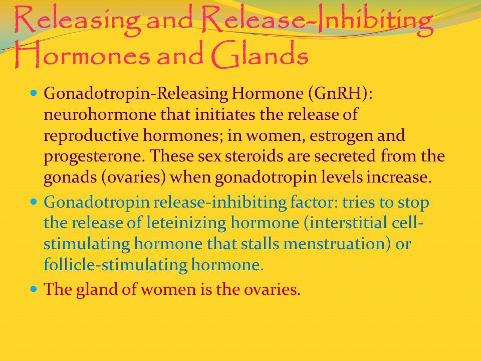 Releasing and Release-Inhibiting Hormones and Glands Gonadotropin-Releasing Hormone (GnRH): neurohormone that initiates the release of reproductive ho
