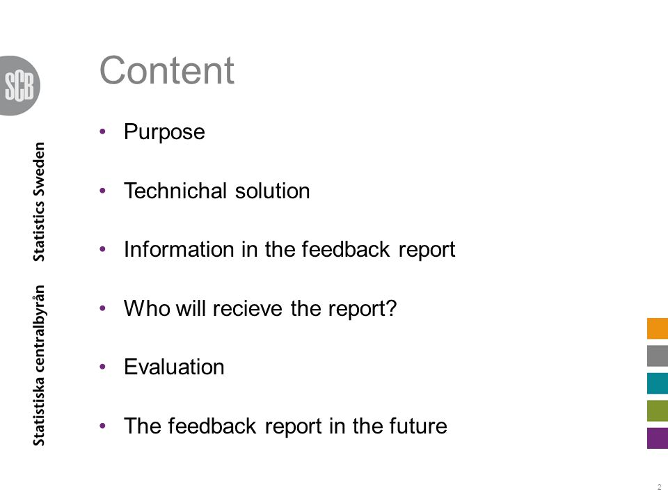 Content Purpose Technichal solution Information in the feedback report Who will recieve the report.