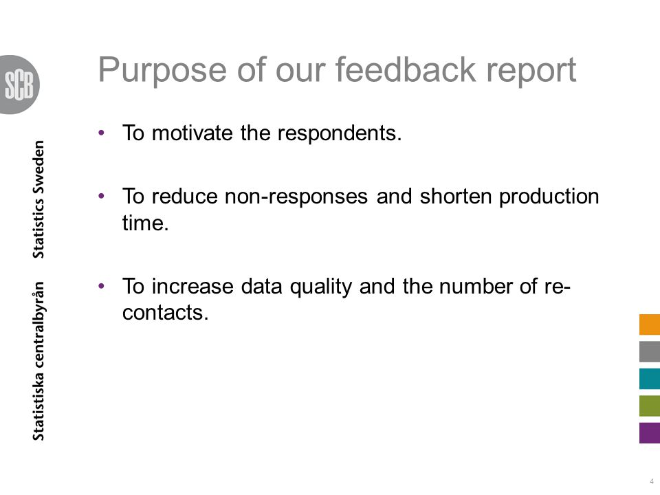 Purpose of our feedback report To motivate the respondents.