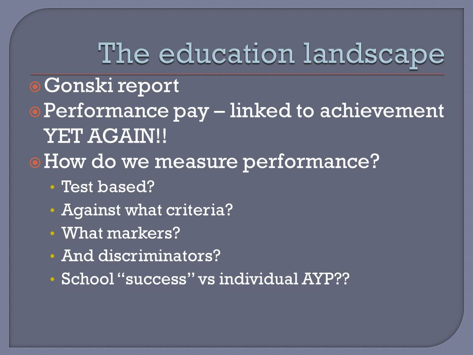 Gonski report Performance pay – linked to achievement YET AGAIN!.