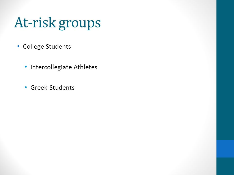 At-risk groups College Students Intercollegiate Athletes Greek Students