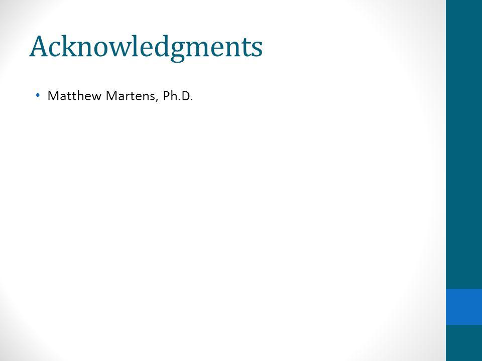 Acknowledgments Matthew Martens, Ph.D.