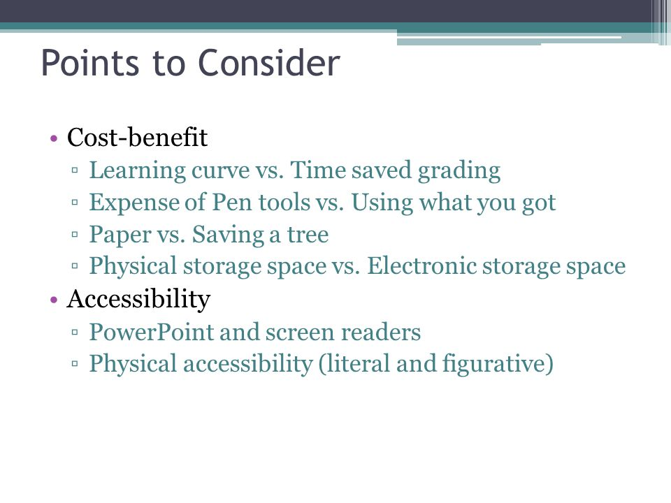 Points to Consider Cost-benefit Learning curve vs.