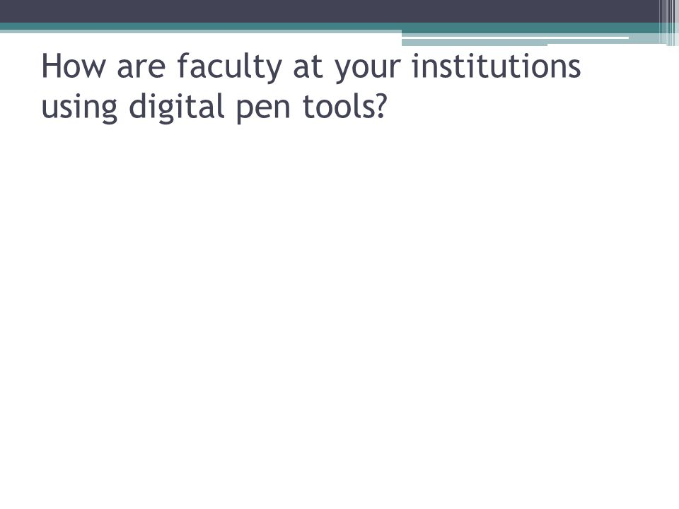 How are faculty at your institutions using digital pen tools