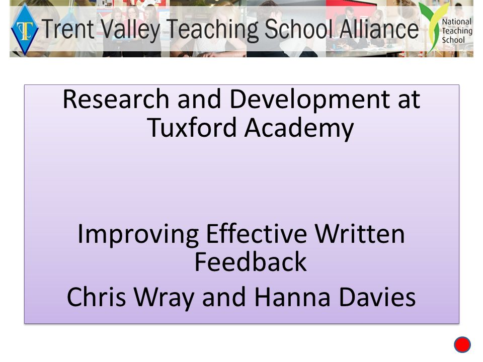 Research and Development at Tuxford Academy Improving Effective Written Feedback Chris Wray and Hanna Davies Research and Development at Tuxford Academy Improving Effective Written Feedback Chris Wray and Hanna Davies