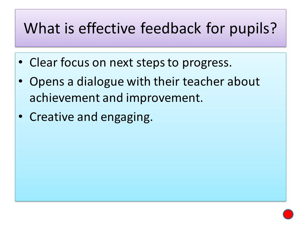 What is effective feedback for pupils. Clear focus on next steps to progress.