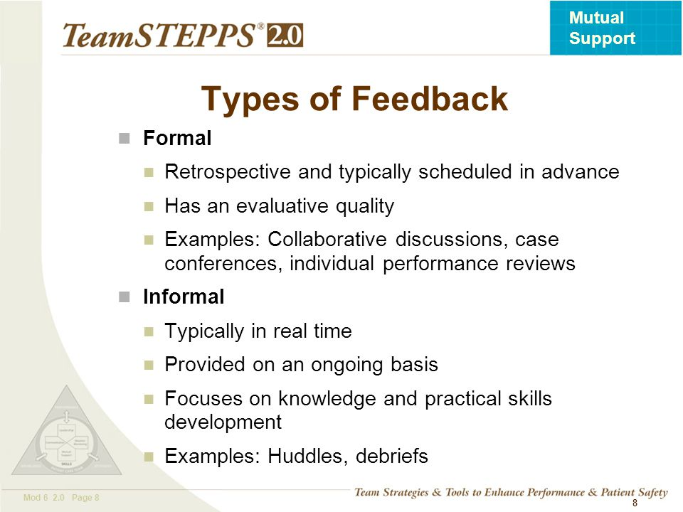 T EAM STEPPS 05.2 Mod 6 2.0 Page 9 Mutual Support 9 Characteristics of Effective Feedback Effective feedback is Timely Respectful Specific Directed toward improvement Helps prevent the same problem from occurring in the future Considerate