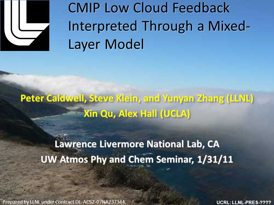 Peter Caldwell, Steve Klein, and Yunyan Zhang (LLNL) Xin Qu, Alex Hall (UCLA) Lawrence Livermore National Lab, CA UW Atmos Phy and Chem Seminar, 1/31/