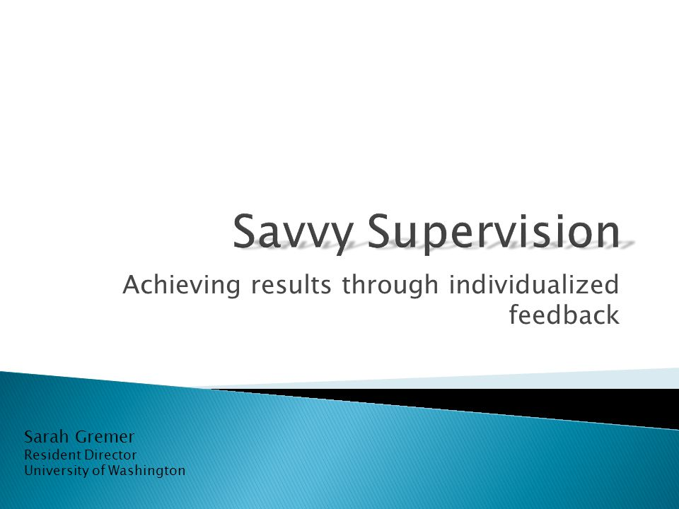 Achieving results through individualized feedback Sarah Gremer Resident Director University of Washington