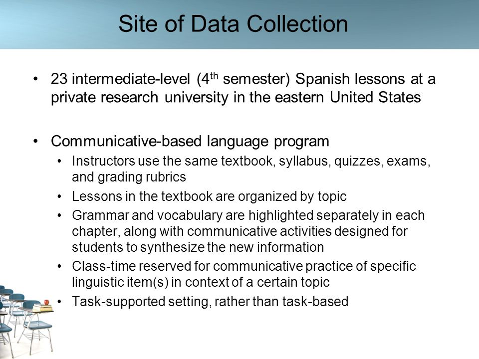 Site of Data Collection 23 intermediate-level (4 th semester) Spanish lessons at a private research university in the eastern United States Communicat