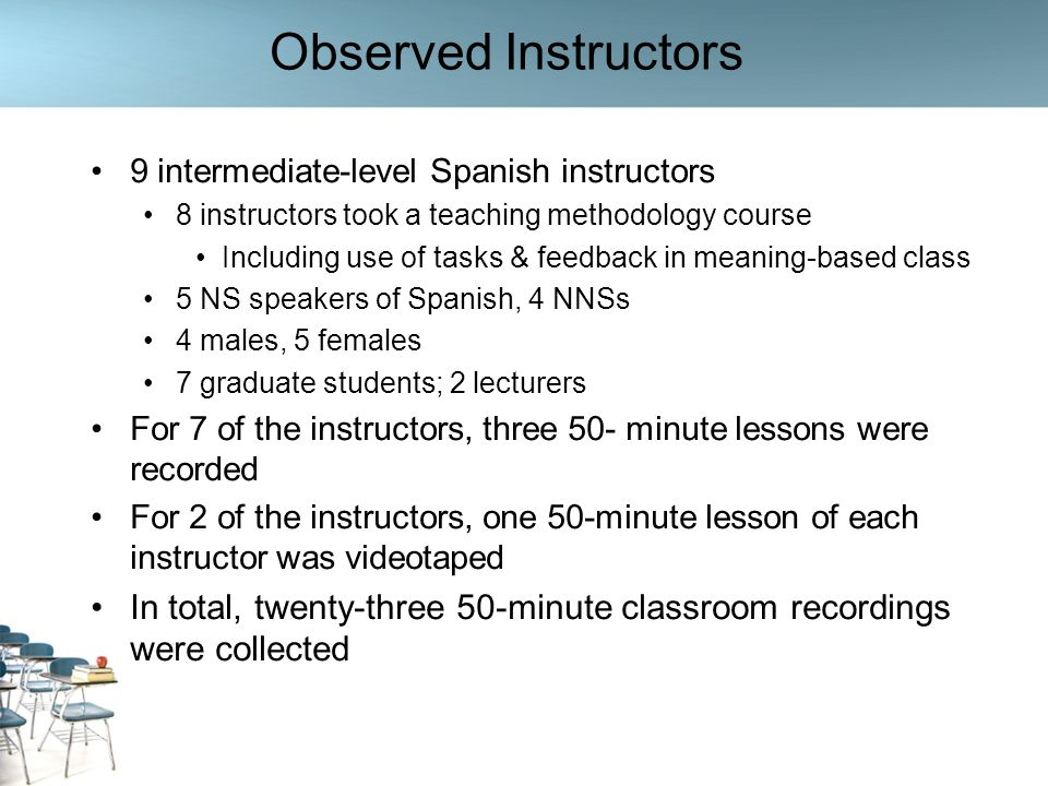 Observed Instructors 9 intermediate-level Spanish instructors 8 instructors took a teaching methodology course Including use of tasks & feedback in me