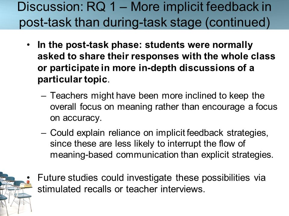 Discussion: RQ 1 – More implicit feedback in post-task than during-task stage (continued) In the post-task phase: students were normally asked to shar