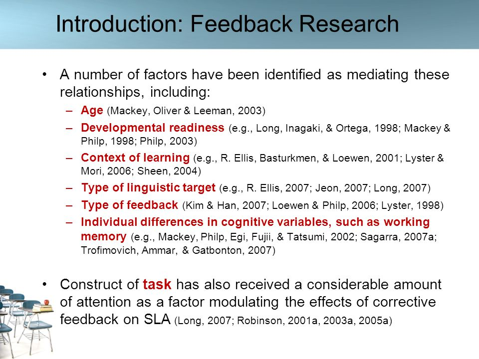 Tasks and Interactional Feedback Already two decades ago, mainly inspired by the Interaction Hypothesis (Gass, 1997; Long, 1991, 1996; Pica, 1994), researchers set out to identify task variables that may generate and promote the incidence of interactional features, hypothesized to promote SLA (see Ellis, 2003 for a summary) Recent investigations into how task variables may affect the relationship between corrective feedback and L2 development (Nuevo, 2006; Révész, 2009) Most of previous research, however, has been quasi- experimental or experimental in nature