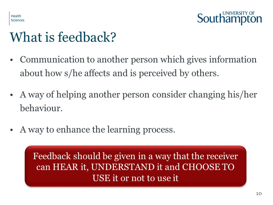 What is feedback? Communication to another person which gives information about how s/he affects and is perceived by others. A way of helping another