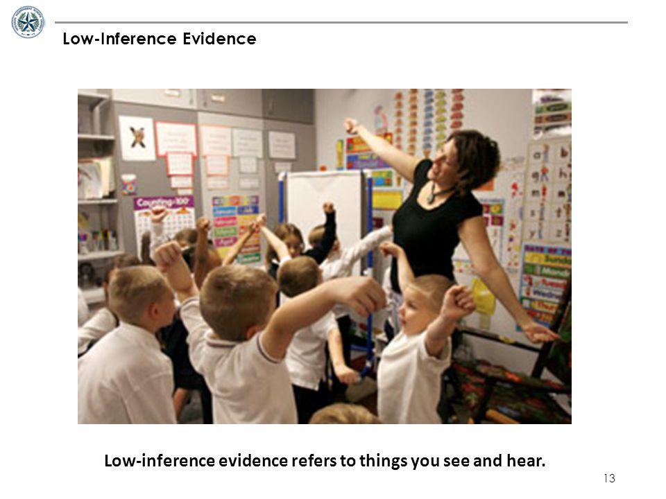 13 Low-Inference Evidence Low-inference evidence refers to things you see and hear.