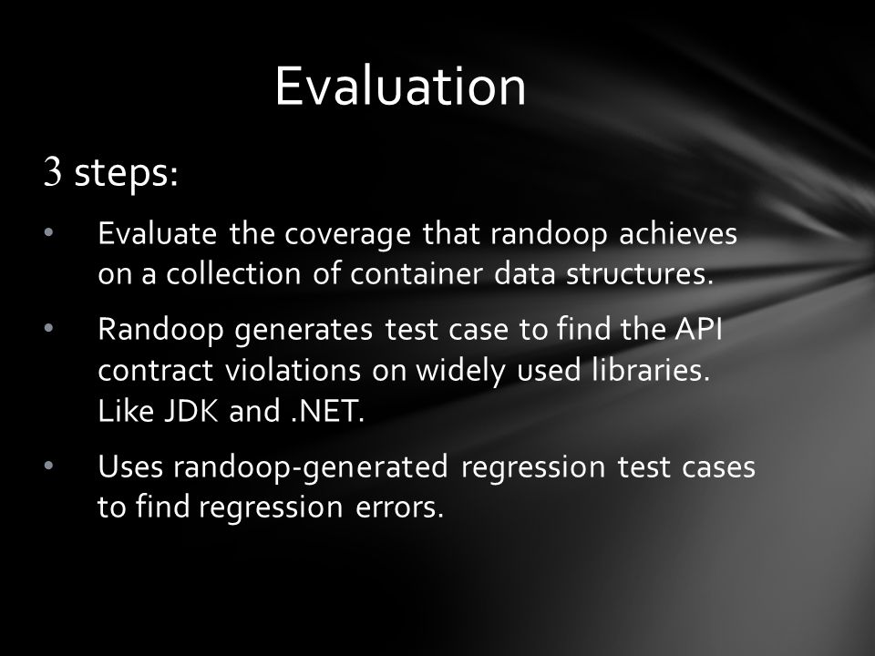 3 steps: Evaluate the coverage that randoop achieves on a collection of container data structures.