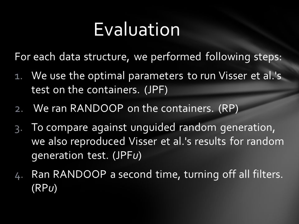 For each data structure, we performed following steps: 1.We use the optimal parameters to run Visser et al. s test on the containers.