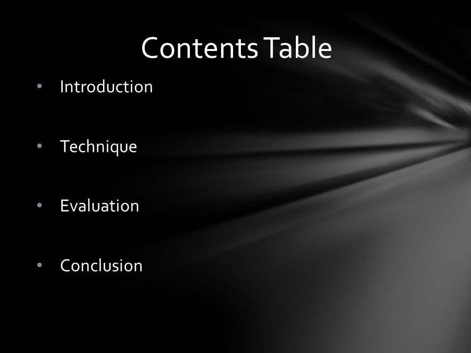 Introduction Technique Evaluation Conclusion Contents Table