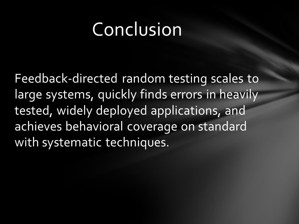 Feedback-directed random testing scales to large systems, quickly finds errors in heavily tested, widely deployed applications, and achieves behavioral coverage on standard with systematic techniques.