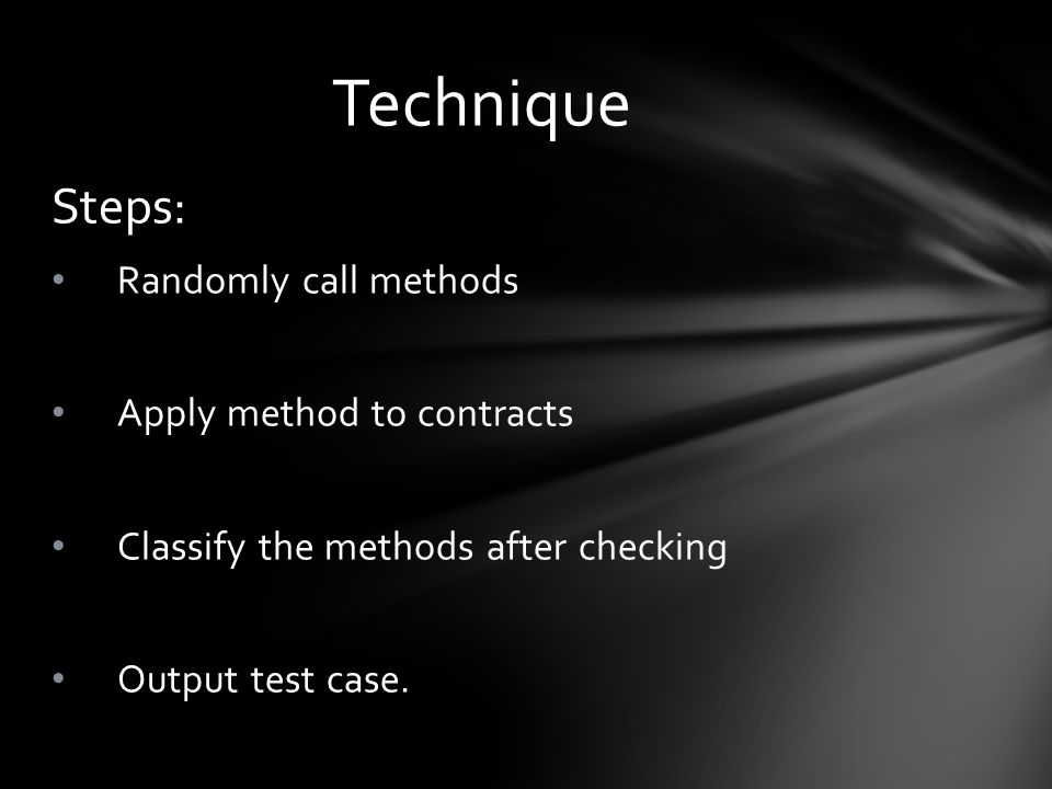 Steps: Randomly call methods Apply method to contracts Classify the methods after checking Output test case.