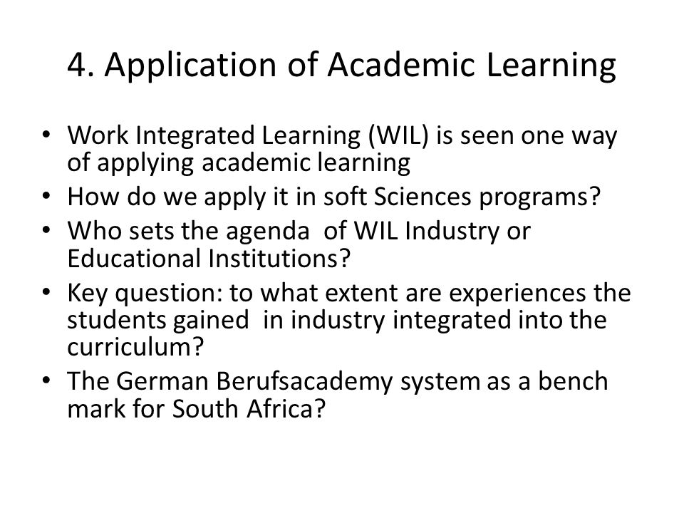 4. Application of Academic Learning Work Integrated Learning (WIL) is seen one way of applying academic learning How do we apply it in soft Sciences p