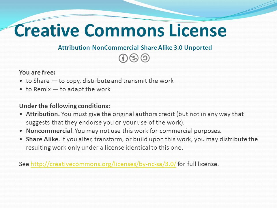 Creative Commons License Attribution-NonCommercial-Share Alike 3.0 Unported You are free: to Share to copy, distribute and transmit the work to Remix